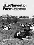 Narcotic Farm The Rise & Fall of Americas First Prison for Drug Addicts