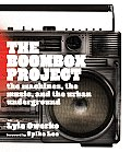 The Boombox Project: The Machines, the Music, and the Urban Underground Cover