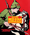 Red Star Over Russia A Visual History of the Soviet Union From the Revolution to the Death of Stalin