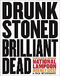 Drunk Stoned Brilliant Dead The Writers & Artists Who Made the National Lampoon Insanely Great