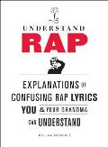 Understand Rap: Explanations of Confusing Rap Lyrics That You &amp; Your Grandma Can Understand Cover