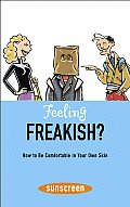 Feeling Freakish?: How to Be Comfortable in Your Own Skin (Sunscreen)