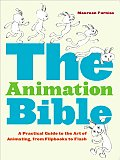 Animation Bible A Practical Guide to the Art of Animating from Flipbooks to Flash