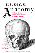 Human Anatomy: A Visual History from the Renaissance to the Digital Age Cover