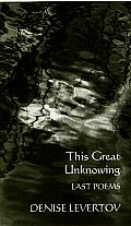 This Great Unknowing Last Poems