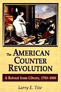 American Counter Revolution A Retreat from Liberty 1783 1800