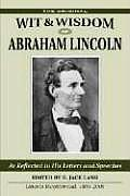 Orignal Wit & Wisdom of Abraham Lincoln As Reflected in His Letters & Speeches