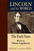 Lincoln & His World The Early Years Birth to Illinois Legislature