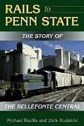 Rails to Penn State The Story of the Bellefonte Central