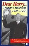 Dear Harry Trumans Mailroom 1945 1953 The Truman Administration Through Correspondence with Everday Americans