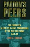 Pattons Peers The Forgotten Allied Field Army Commanders of the Western Front 1944 45