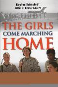 The Girls Come Marching Home: The Saga of Women Warriors Returning from the War in Iraq