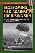 Blossoming Silk Against the Rising Sun: U.S. & Japanese Paratroopers at War in the Pacific in World War II (Stackpole Military History) Cover