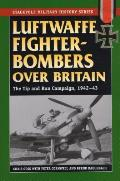 Luftwaffe Fighter-Bombers Over Britain: The Tip and Run Campaign, 1942-43 (Stackpole Military History)