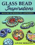 Glass Bead Inspirations: Ideas and Techniques for Lampworkers
