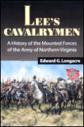 Lee's Cavalrymen: A History of the Mounted Forces of Northern Virginia