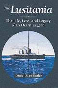 Lusitania The Life Loss & Legacy of an Ocean Legend