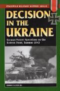 Decision in the Ukraine: German Tank Operations on the Eastern Front, Summer 1943 (Stackpole Military History)