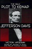 1862 Plot To Kidnap Jefferson Davis