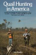 Quail Hunting in America: Tactics for Finding and Taking Bobwhite, Valley, Gambel, Mountain, Scaled, and Mearn's Quail by Seas...