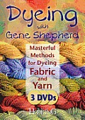 Dyeing with Gene Shepherd DVD Set: Masterful Methods for Dyeing Fabric and Yarn