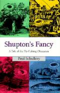 Shupton's Fancy: A Tale of the Fly-Fishing Obsession