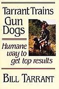 Tarrant Trains Gun Dogs: Humane Way to Get Top Results