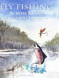 Fly Fishing Across Russia: East Europe & Finland (Fly Fishing International)