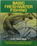 Basic Freshwater Fishing: Step-By-Step Guide to Tackle and Know-How That Catch the Favorite Fish in Your Area Cover