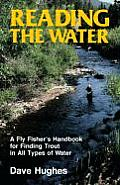 Reading the Water A Fly Fishers Handbook for Finding Trout in All Types of Water