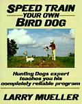 Speed Train Your Own Bird Dog