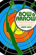 Bow & Arrow The Comprehensive Guide to Equipment Technique & Competition