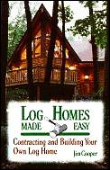 Log Homes Made Easy Contracting & Buildi