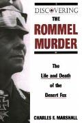 Discovering the Rommel Murder The Life & Death of the Desert Fox