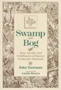 Book of Swamp & Bog Trees Shrubs & Wildflowers of the Eastern Freshwater Wetlands