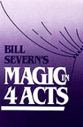 Bill Severns Magic In Four Acts