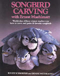 Songbird Carving with Ernest Muehlmatt: World Class Ribbon Winner Teaches You How to Carve and Paint Ten Favorite