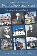 Guide to the Homes of Famous Pennsylvanians Houses Museums & Landmarks