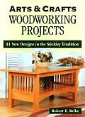 Arts & Crafts Woodworking Projects: 11 New Designs in the Stickley Tradition (Arts & Crafts)