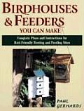 Birdhouses & Feeders You Can Make Complete Plans & Instructions for Bird Friendly Nesting & Feeding Sites