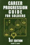 Career Progression Guide for Soldiers: A Practical, Complete Guide for Getting Ahead in Today's Competitive Army (Career Progression Guide for Soldiers)