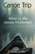 Canoe Trip Alone In The Maine Wilderne