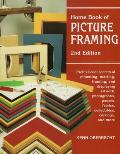 Home Book of Picture Framing: Professional Secrets of Mounting, Matting, Framing, and Displaying Artwork, Phootographs, Posters, Fabrics, Collectibl