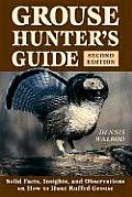 Grouse Hunters Guide Solid Facts Insights & Observations on How to Hunt the Ruffed Grouse