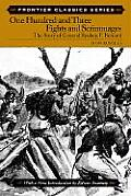 One Hundred & Three Fights & Scrimmages The Story of General Reuben F Bernard