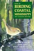 Guide to Birding Coastal Mississippi: And Adjacent Counties