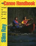 Canoe Handbook : Techniques for Mastering the Sport of Canoeing (92 Edition)