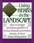 Using Herbs in the Landscape: How to Design and Grow Gardens of Herbal Annuals, Perennials, Shrubs, and Trees