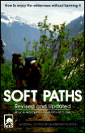 Soft Paths: How to Enjoy the Wilderness Without Harming It (NOLS Library) Cover