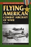 Flying American Combat Aircraft of World War II: 1939-1945 (Stackpole Military History)